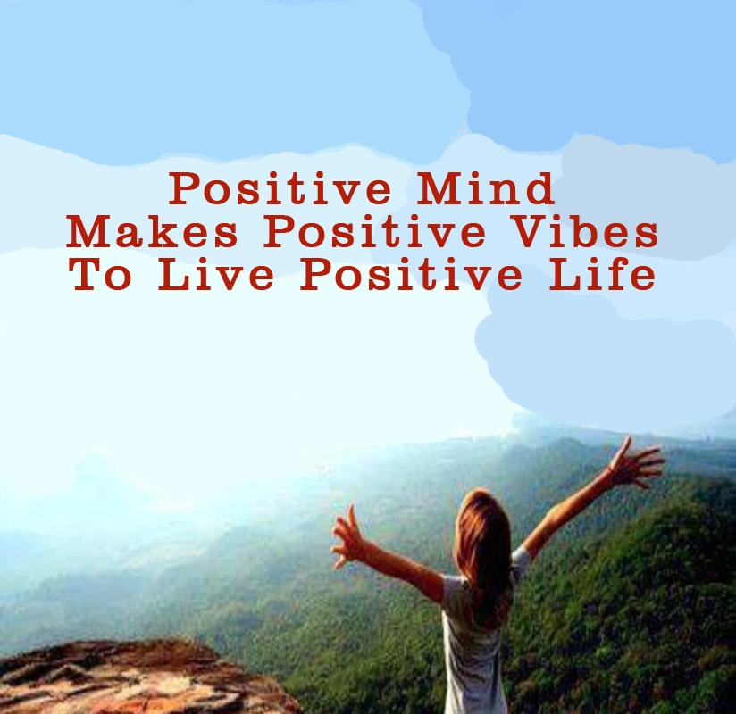Positive Mind Makes Positive Vibes To Live Positive Life
