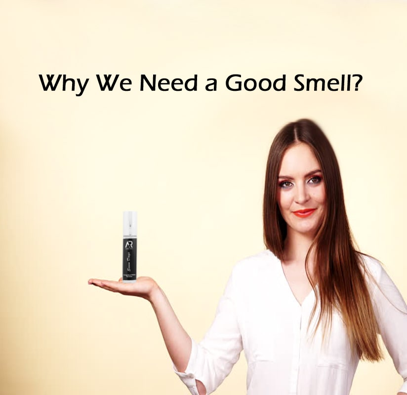 Why We Need a Good Smell?