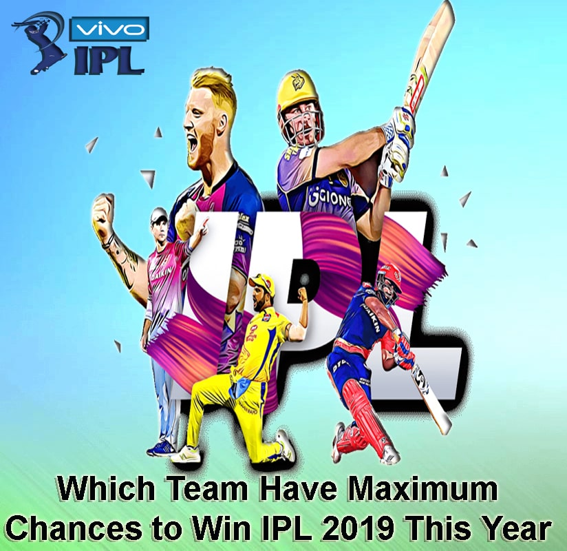 IPL 2019 PREDICTIONS – Teams With Maximum Chances to Win IPL 2019?