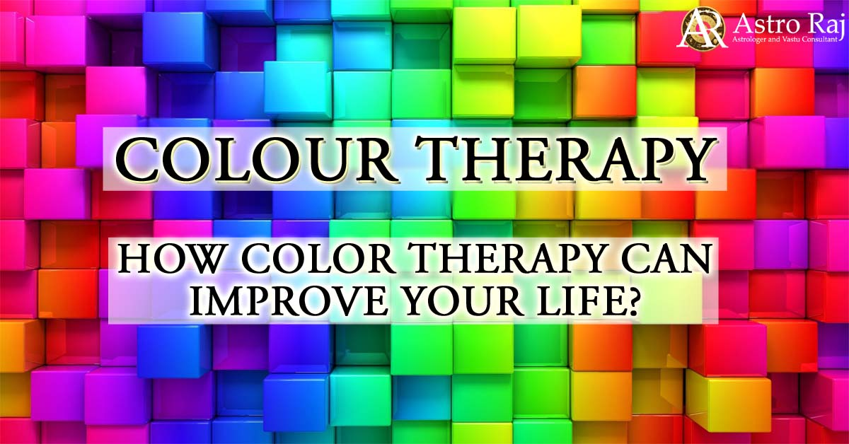 How Colour Therapy can improve Your Life?   Astro-Raj
